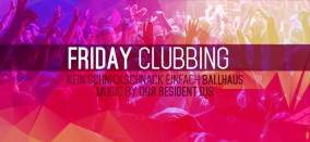 Friday Clubbing // Ballhaus Party